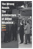 The wrong house : the architecture of Alfred Hitchcock