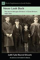 Never look back : the Jewish refugee children in Great Britain, 1938-1945