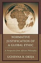 Normative justification of a global ethic : a perspective from African philosophy