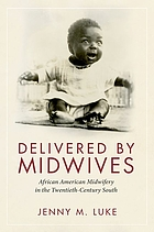 Delivered by midwives African American midwifery in the twentieth-century South