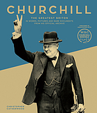 Churchill : the greatest Briton : in words, pictures and rare documents from his official archive