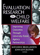 Evaluation research in child welfare : improving outcomes through university-public agency partnerships