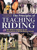 The principles of teaching riding : the official manual of the Association of British Riding Schools