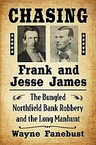 Chasing Frank and Jesse James : the bungled Northfield Bank robbery and the long manhunt