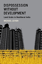 Dispossession without development : land grabs in neoliberal India