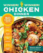 Winner! winner! chicken dinner : 50 winning ways to cook it up!