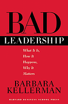 Bad Leadership What It Is, How It Happens, Why It Matters