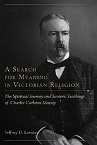 A search for meaning in Victorian religion : the spiritual journey and esoteric teachings of Charles Carleton Massey