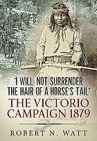 'I will not surrender the hair of a horse's tail' : the Victorio Campaign 1879