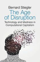 The age of disruption : technology and madness in computational capitalism
