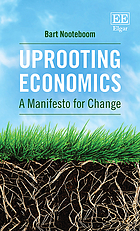 Uprooting economics : a manifesto for change