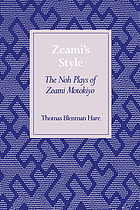 Zeami's style : the noh plays of Zeami Motokiyo
