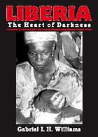 Liberia : the heart of darkness : accounts of Liberia's civil war and its destabilizing effects in West Africa