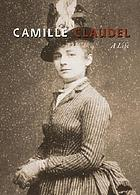 Camille Claudel : a life