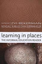 Learning in places : the informal education reader
