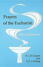 Prayers of the Eucharist : early and reformed
