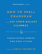 How to spell Chanukah : 18 writers celebrate 8 nights of lights