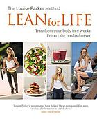 The Louise Parker method : lean for life : transform your body in 6 weeks, protect the results forever