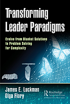 Transforming Leader Paradigms : How to Replace Blanket Solutions with Problem Solving for Complexity.