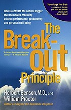 The break-out principle : how to activate the natural trigger that maximizes creativity, athletic performance, productivity, and personal well-being