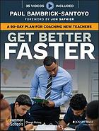Get Better Faster : How to Develop a Rookie Teacher in 90 Days.