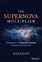 The supernova multiplier : 7 strategies for financial advisors to grow their practices