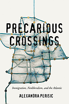 Precarious crossings : immigration, neoliberalism, and the Atlantic