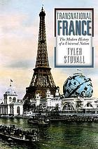 Transnational France : the modern history of a universal nation
