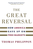 The great reversal : how America gave up on free markets