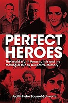 Perfect heroes : the World War II parachutists and the making of Israeli collective memory