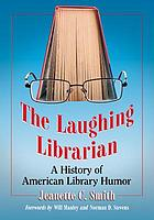The laughing librarian : a history of American library humor