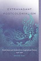 Extravagant postcolonialism : modernism and modernity in