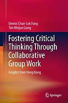 Fostering critical thinking through collaborative group work : insights from Hong Kong