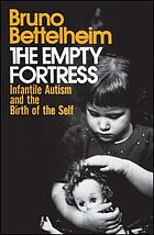 The empty fortress : infantile autism and the birth of the self