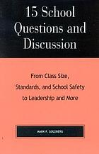 15 school questions and discussion : from class size, standards, and school safety to leadership and more