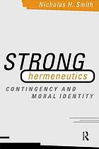 Strong hermeneutics : contingency and moral identity
