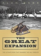 The great expansion : the ultimate risk that changed the NHL forever